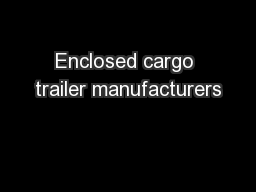 Enclosed cargo trailer manufacturers PowerPoint PPT Presentation