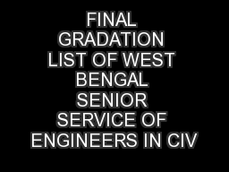 FINAL GRADATION LIST OF WEST BENGAL SENIOR SERVICE OF ENGINEERS IN CIV