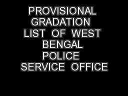 PROVISIONAL GRADATION  LIST  OF  WEST  BENGAL  POLICE  SERVICE  OFFICE