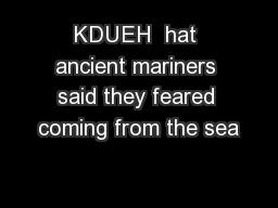 KDUEH  hat ancient mariners said they feared coming from the sea