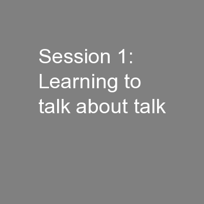 Session 1: Learning to talk about talk