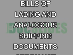 Cap   BILLS OF LADING AND ANAL OGOUS SHIPPING DOCUMENTS ORDINANCE Chapter  BILLS OF LADING AND ANALOGOUS SHIPPING DOCUMENTS ORDINANCE Gazette Number Version Date Long title  An Ordinance to replace t