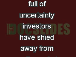 With the world full of uncertainty investors have shied away from equity markets