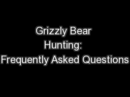 Grizzly Bear Hunting: Frequently Asked Questions