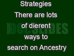 Search Strategies There are lots of dierent ways to search on Ancestry