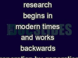 Family history research begins in modern times and works backwards generation by generation