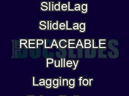 Quality Since  SlideLag SlideLag REPLACEABLE Pulley Lagging for Drive Pulleys