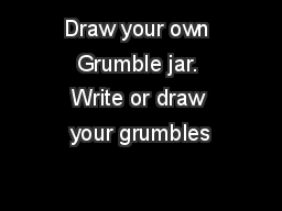 Draw your own Grumble jar. Write or draw your grumbles