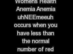 US Department of Health and Human Services Office on Womens Health Anemia Anemia uhNEEmeeuh occurs when you have less than the normal number of red blood cells in your blood or when the red blood cel