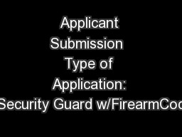 Applicant Submission  Type of Application: Security Guard w/FirearmCod