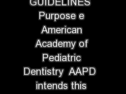 AMERICAN ACADEMY OF PEDIATRIC DENTISTRY CLINICAL GUIDELINES  Purpose e American Academy of Pediatric Dentistry  AAPD  intends this guideline to help practitioners make decisions when using local anes