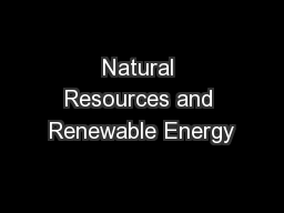 Natural Resources and Renewable Energy
