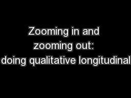 Zooming in and zooming out: doing qualitative longitudinal