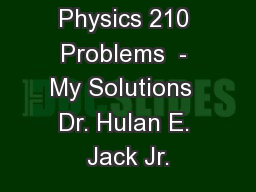 Physics 210 Problems - My Solutions Dr  Hulan E  Jack Jr  PDF