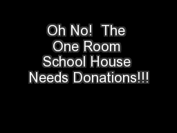 Oh No!  The One Room School House Needs Donations!!!