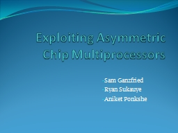 Exploiting Asymmetric Chip Multiprocessors
