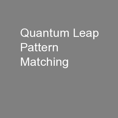 Quantum Leap Pattern Matching
