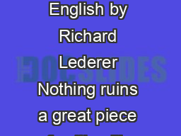 from Anguished English by Richard Lederer Nothing ruins a great piece of writing like a misspelled word
