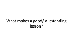 What makes a good/ outstanding lesson?