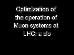 Optimization of the operation of Muon systems at LHC: a clo