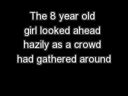 The 8 year old girl looked ahead hazily as a crowd had gathered around