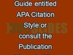 For more assistance with APA Style see the Rosen Research Guide entitled APA Citation Style or consult the Publication Manual of the American Psychological Association Rosen REF BF
