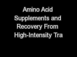 Amino Acid Supplements and Recovery From High-Intensity Tra PowerPoint PPT Presentation