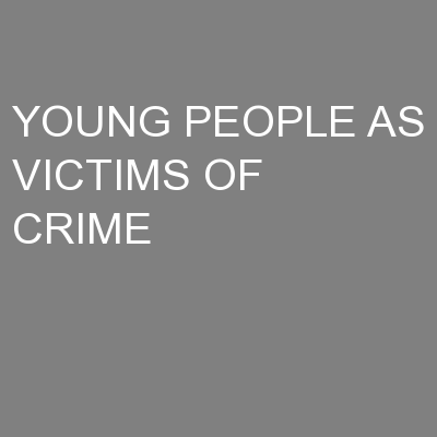 YOUNG PEOPLE AS VICTIMS OF CRIME