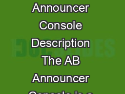 ClearCom Encore AB Announcer Console AB Announcer Console Description The AB Announcer Console is a compact desktop unit GHVLJQHGVSHFLFDOOIRUVSRUWVOLYHHYHQWEURDGFDVWLQJ DQGYRLFHRYHUZRUNKHXOWLPDWHEURD