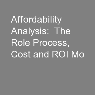 Affordability Analysis:  The Role Process, Cost and ROI Mo
