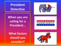 When you are voting for a President… PowerPoint PPT Presentation