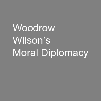 Woodrow Wilson's Moral Diplomacy PowerPoint PPT Presentation