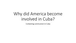 Why did America become involved in Cuba? PowerPoint PPT Presentation