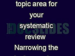 Asking an answerable and focused review question Overview  Selecting a topic area for your systematic review  Narrowing the topic area to a speci c answerable review question  Using background or fo PowerPoint PPT Presentation