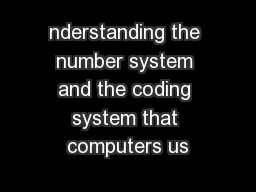 nderstanding the number system and the coding system that computers us