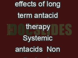 Antacids Antacid therapy Role of antacids Criteria for antacids Side effects of long term antacid therapy Systemic antacids  Non Systemic antacids combinations of antacids Compounds used as Antacids