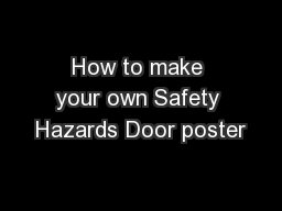 How to make your own Safety Hazards Door poster