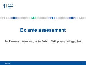 Ex ante assessment for Financial Instruments in the   programming period   Ex ante assessments The objective of the ex ante assessment is to assess the rationale for a Financial Instrument FI against