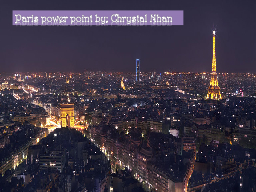 Paris power point by; Chrystal Nhan