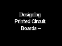 Designing Printed Circuit Boards –