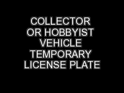 COLLECTOR OR HOBBYIST VEHICLE TEMPORARY LICENSE PLATE