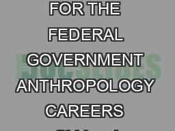 WORKING FOR THE FEDERAL GOVERNMENT ANTHROPOLOGY CAREERS Shirley J