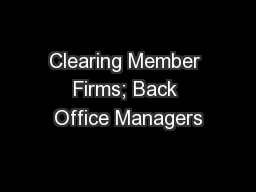 Clearing Member Firms; Back Office Managers PowerPoint PPT Presentation