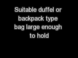 Suitable duffel or backpack type bag large enough to hold