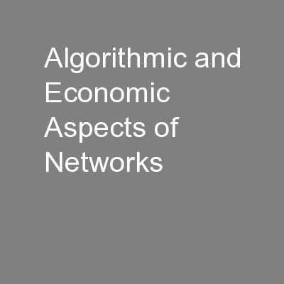 Algorithmic and Economic Aspects of Networks PowerPoint PPT Presentation