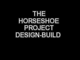 THE HORSESHOE PROJECT DESIGN-BUILD