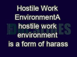 Hostile Work EnvironmentA hostile work environment is a form of harass