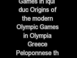 The Olympic Games in iqui  duc Origins of the modern Olympic Games in Olympia Greece Peloponnese th century BC