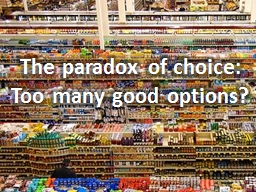The paradox of choice: PowerPoint PPT Presentation