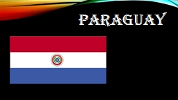 Paraguay PowerPoint PPT Presentation